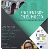 ENCUENTROS EN EL MUSEO:  EDITANDO NUESTROS GENES CON LAS HERRAMIENTAS CRISPR, LLUÍS MONTOLIU